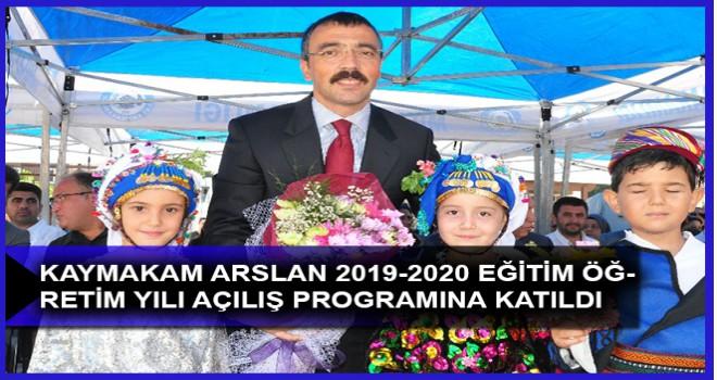 KAYMAKAM ARSLAN 2019-2020 EĞİTİM ÖĞRETİM YILI AÇILIŞ PROGRAMINA KATILDI
