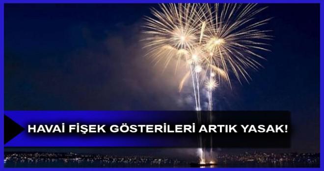 HAVAİ FİŞEK GÖSTERİLERİ ARTIK YASAK!