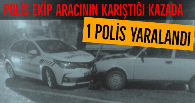 Polis ekip aracının karıştığı kazada 1 polis yaralandı