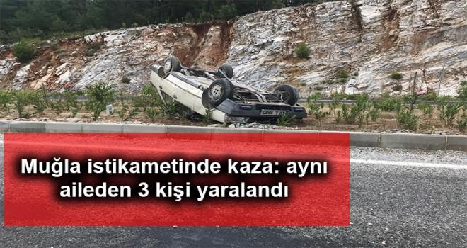 Muğla istikametinde kaza: aynı aileden 3 kişi yaralandı