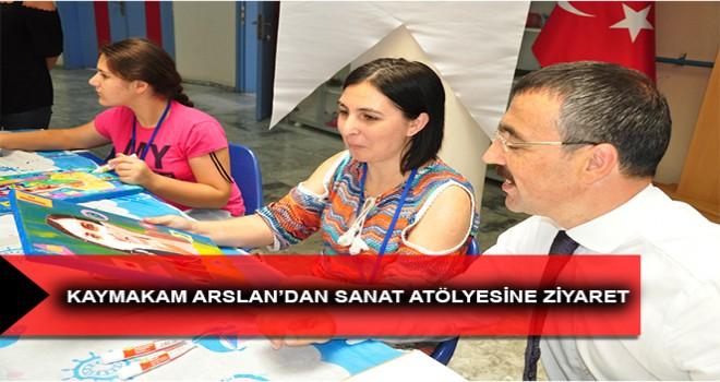 KAYMAKAM ARSLAN'DAN SANAT ATÖLYESİNE ZİYARET