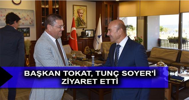 BAŞKAN TOKAT, TUNÇ SOYER'İ ZİYARET ETTİ