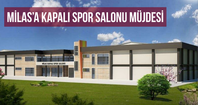 MİLAS'A KAPALI SPOR SALONU MÜJDESİ