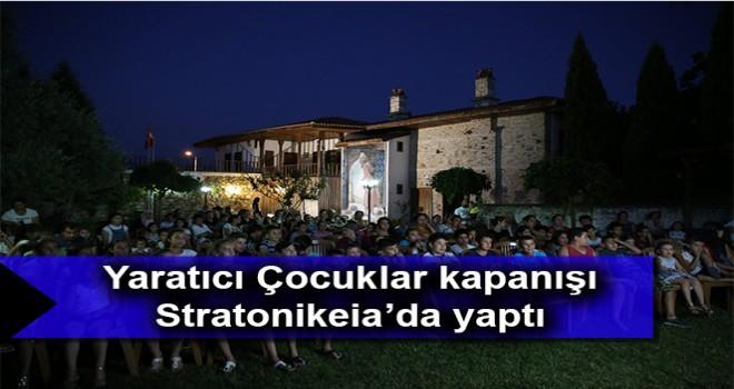 Yaratıcı Çocuklar kapanışı Stratonikeia'da yaptı