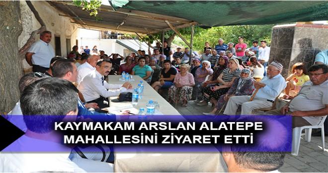 KAYMAKAM ARSLAN ALATEPE MAHALLESİNİ ZİYARET ETTİ