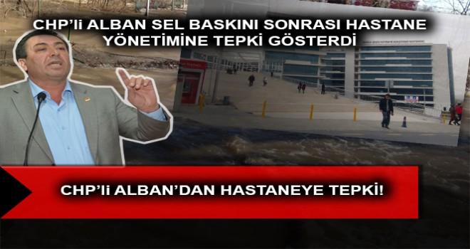 CHP'li ALBAN'DAN HASTANEYE TEPKİ!