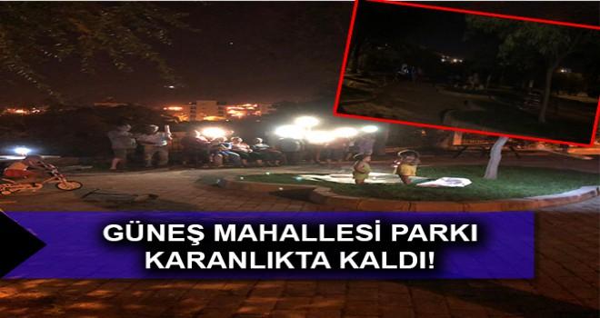GÜNEŞ MAHALLESİ PARKI KARANLIKTA KALDI!