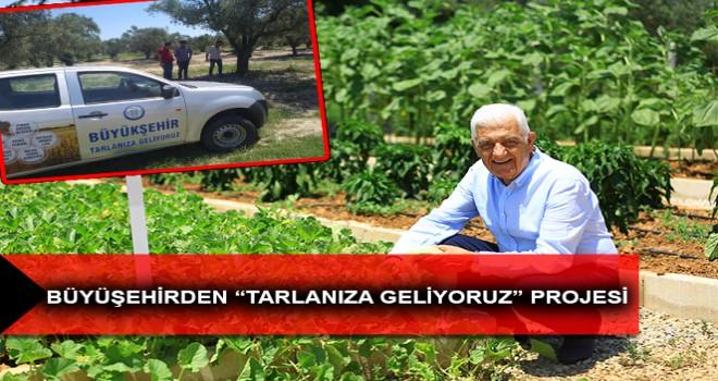 """BÜYÜKŞEHİRDEN """"TARLANIZA GELİYORUZ"""" PROJESİ"""