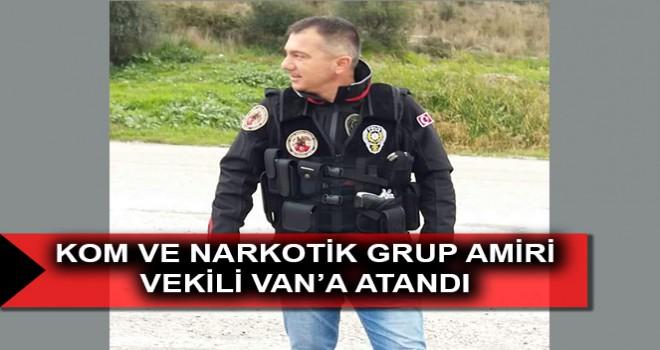 KOM VE NARKOTİK GRUP AMİRİ VEKİLİ VAN'A ATANDI