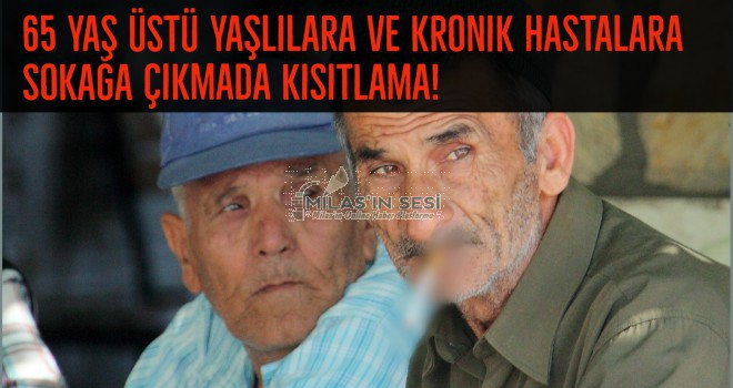 65 yaş üstü yaşlılara ve kronik hastalara sokağa çıkmada kısıtlama!